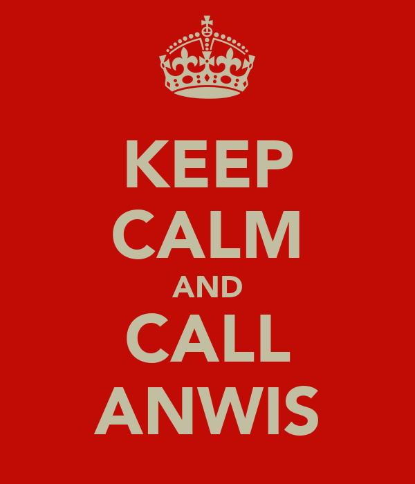 KEEP CALM AND CALL ANWIS