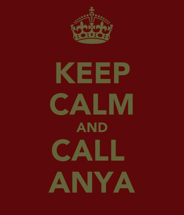 KEEP CALM AND CALL  ANYA