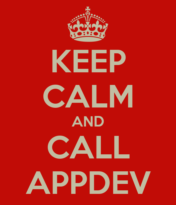 KEEP CALM AND CALL APPDEV
