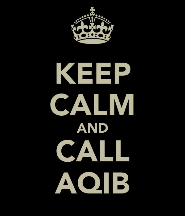 KEEP CALM AND CALL AQIB