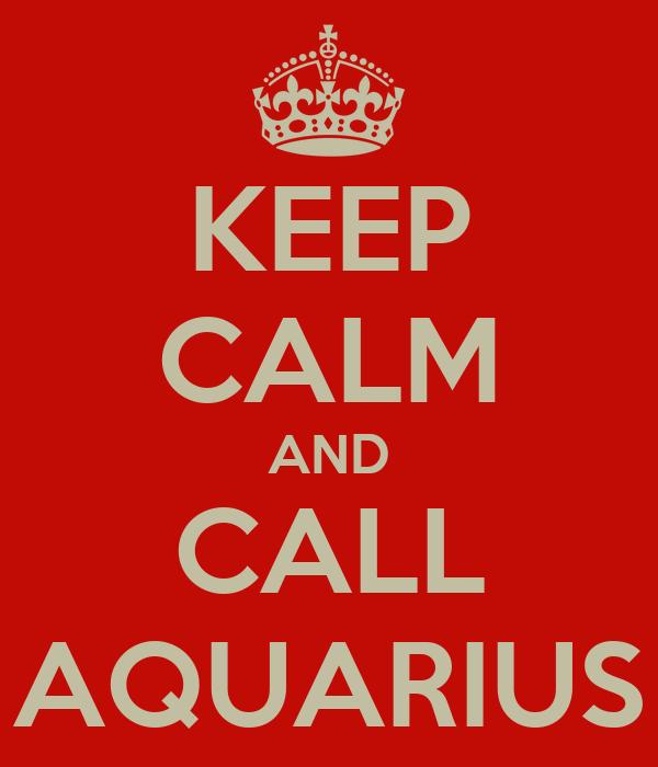 KEEP CALM AND CALL AQUARIUS
