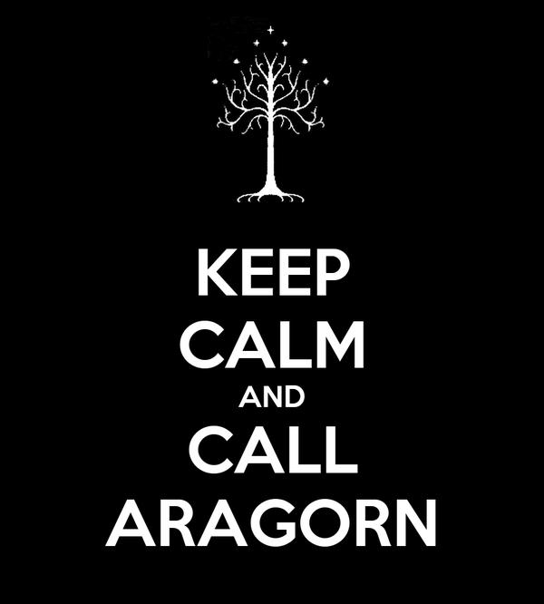 KEEP CALM AND CALL ARAGORN