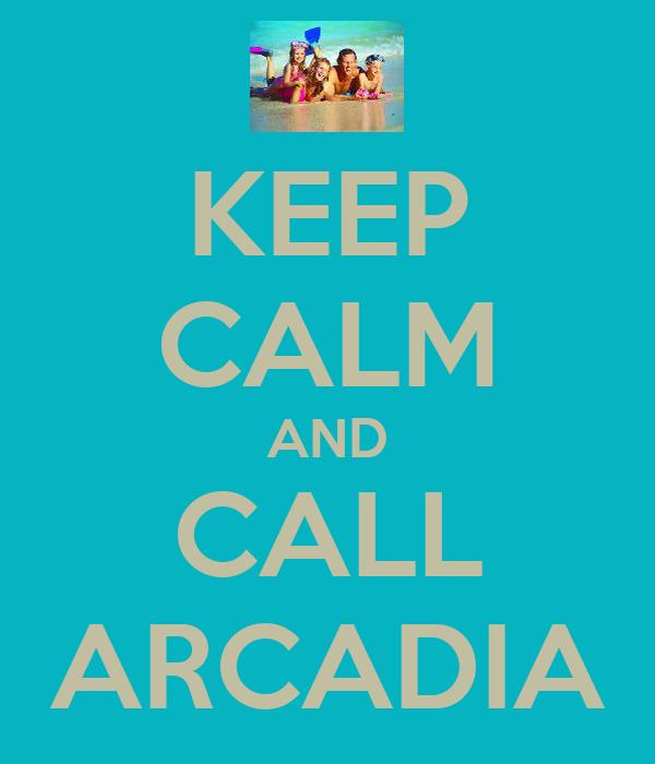 KEEP CALM AND CALL ARCADIA