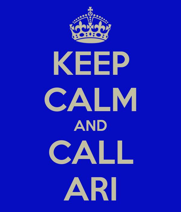 KEEP CALM AND CALL ARI