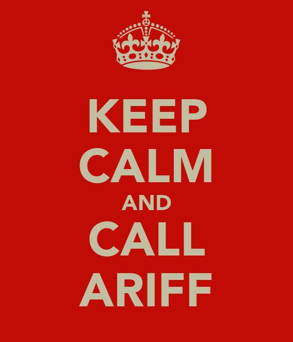 KEEP CALM AND CALL ARIFF