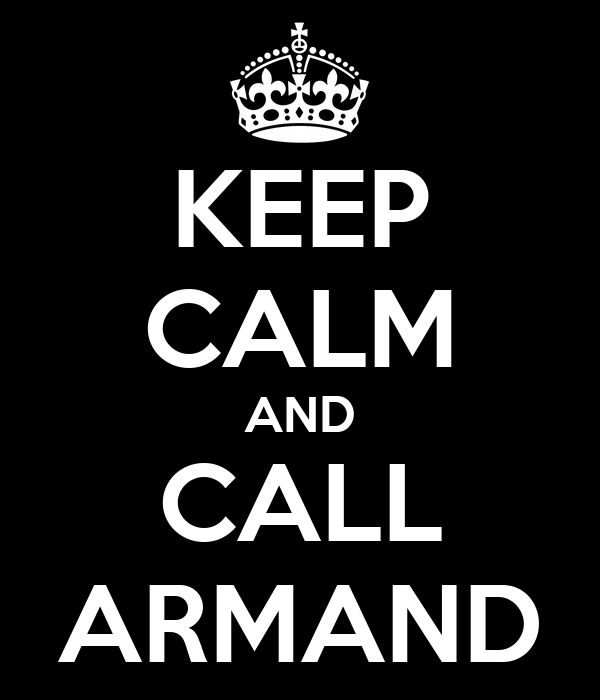 KEEP CALM AND CALL ARMAND