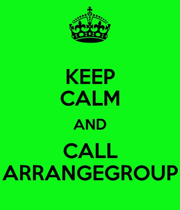 KEEP CALM AND CALL ARRANGEGROUP