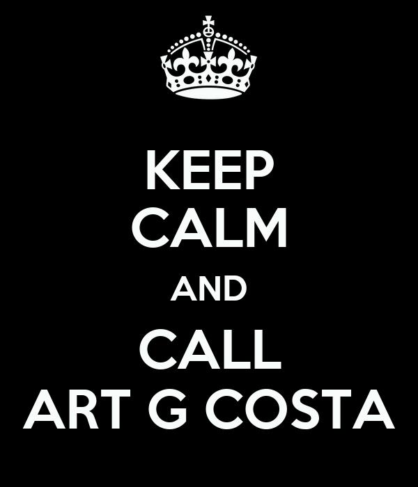 KEEP CALM AND CALL ART G COSTA