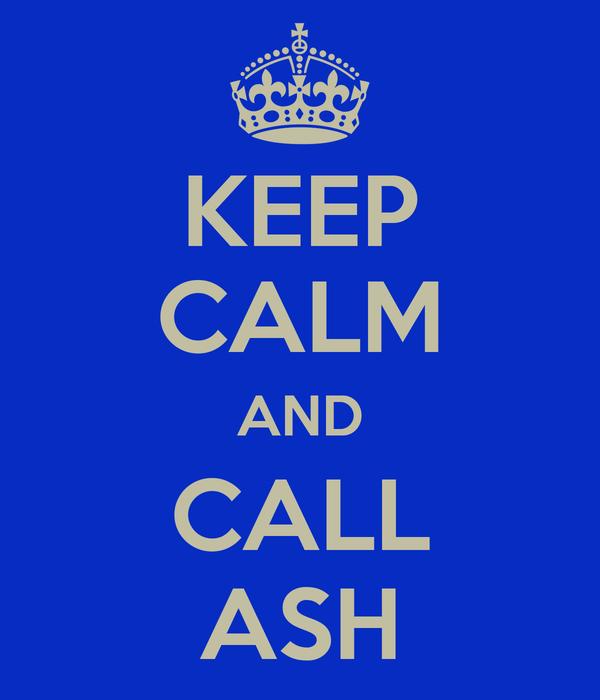 KEEP CALM AND CALL ASH
