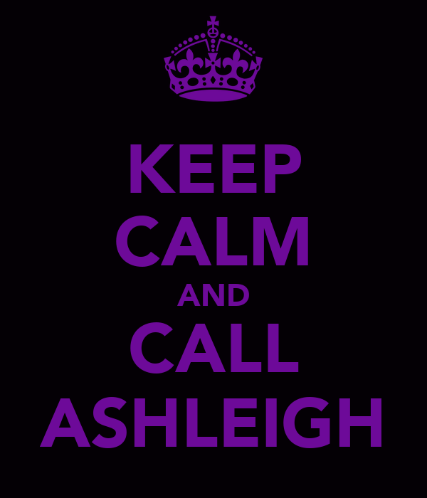 KEEP CALM AND CALL ASHLEIGH