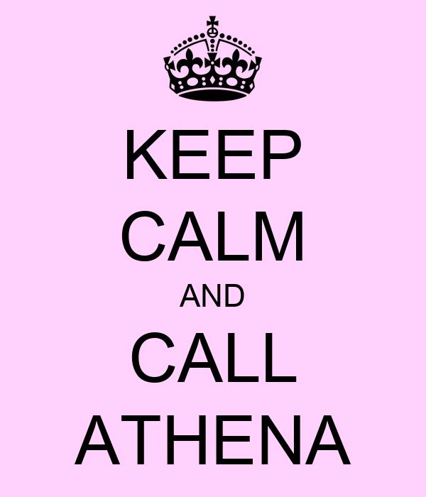 KEEP CALM AND CALL ATHENA