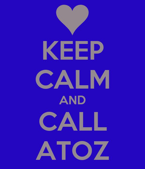 KEEP CALM AND CALL ATOZ