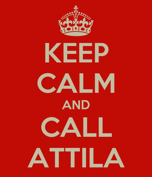 KEEP CALM AND CALL ATTILA