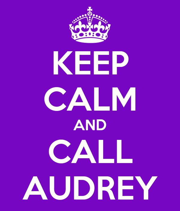 KEEP CALM AND CALL AUDREY