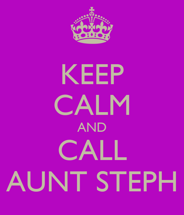 KEEP CALM AND CALL AUNT STEPH