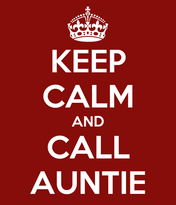 KEEP CALM AND CALL AUNTIE