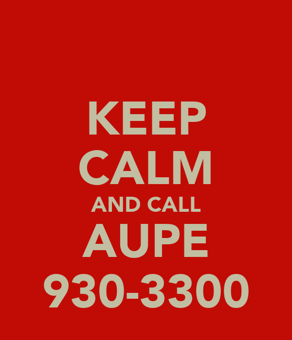 KEEP CALM AND CALL AUPE 930-3300