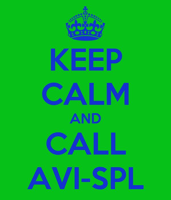 KEEP CALM AND CALL AVI-SPL