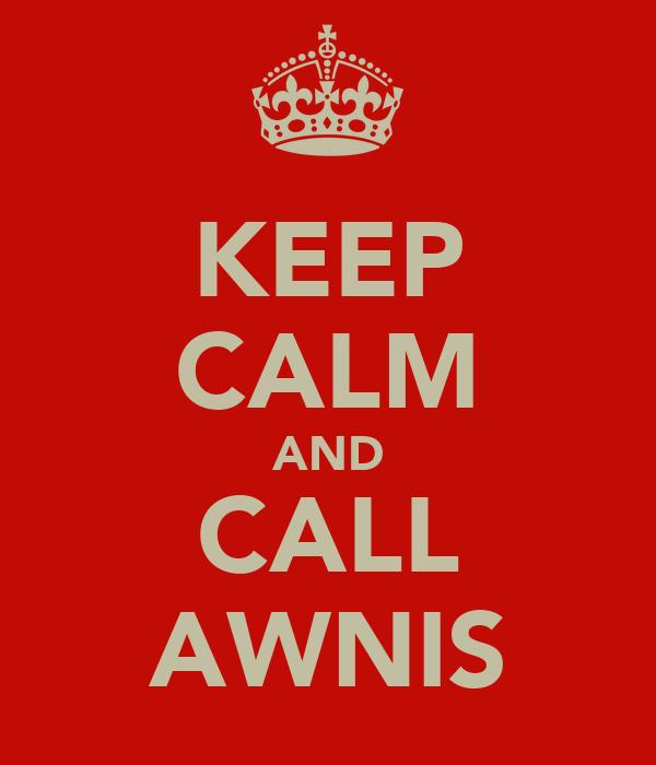 KEEP CALM AND CALL AWNIS