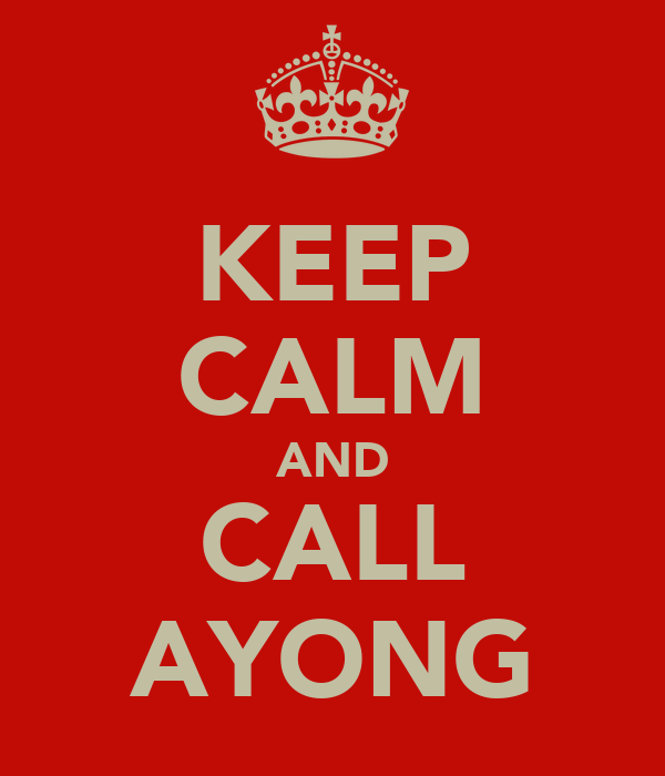 KEEP CALM AND CALL AYONG