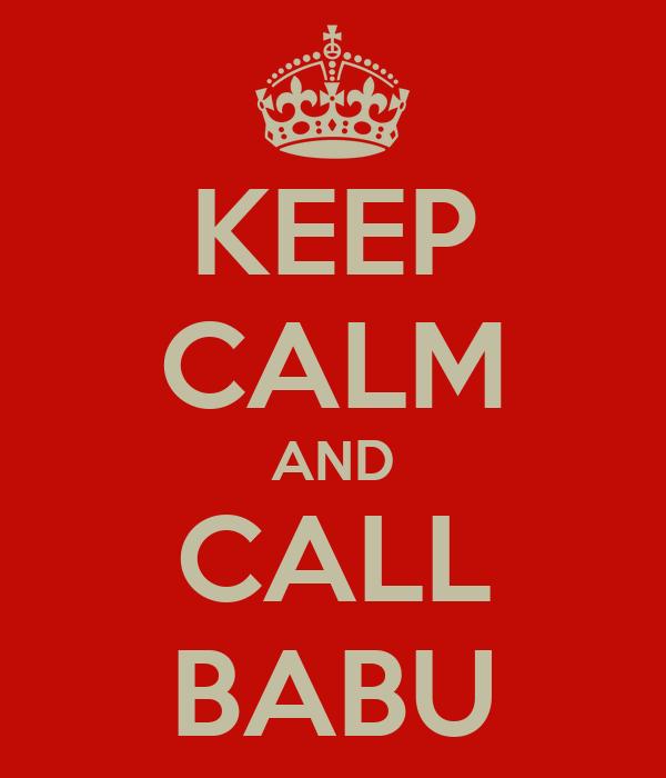 KEEP CALM AND CALL BABU