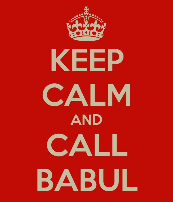 KEEP CALM AND CALL BABUL