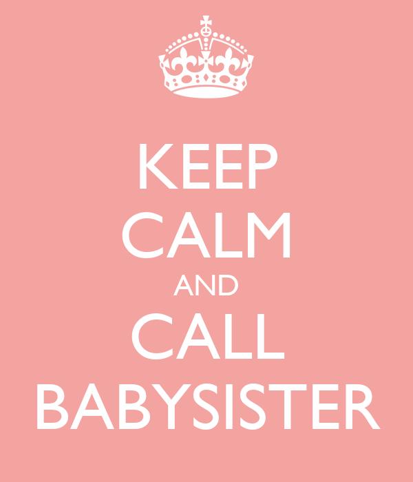 KEEP CALM AND CALL BABYSISTER