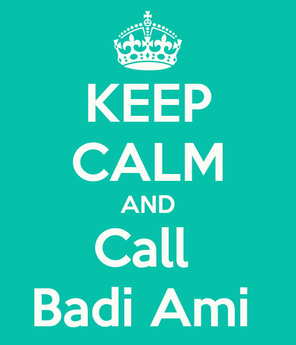 KEEP CALM AND Call  Badi Ami