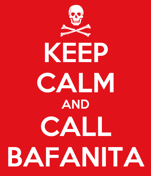 KEEP CALM AND CALL BAFANITA