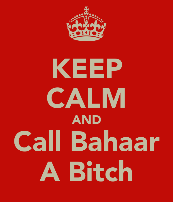 KEEP CALM AND Call Bahaar A Bitch