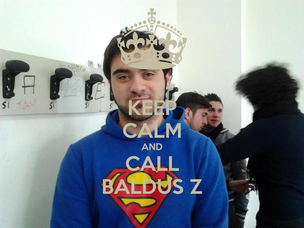 KEEP CALM AND CALL BALDUS Z