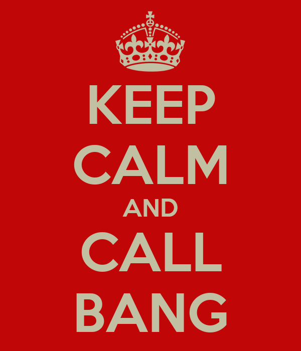 KEEP CALM AND CALL BANG
