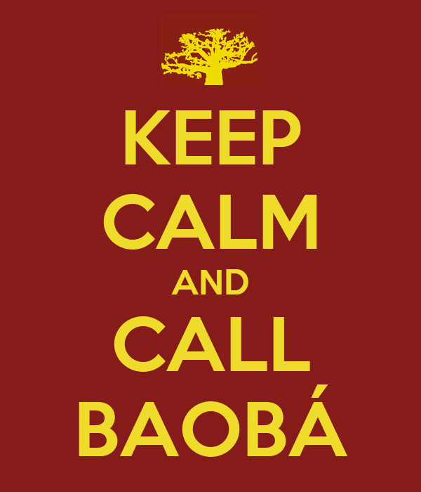 KEEP CALM AND CALL BAOBÁ