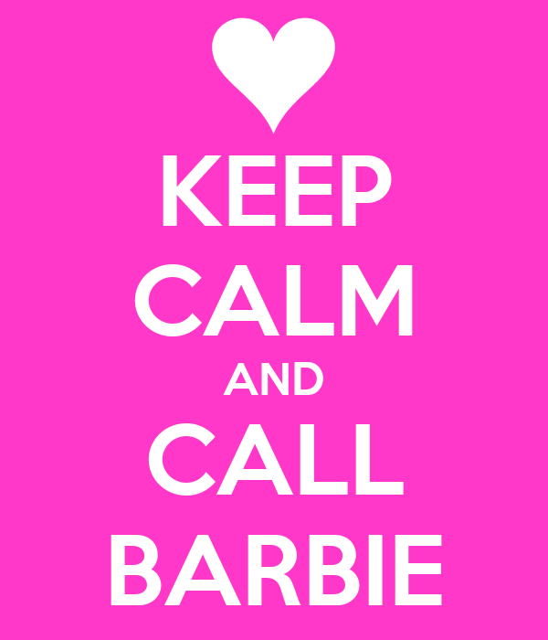 KEEP CALM AND CALL BARBIE