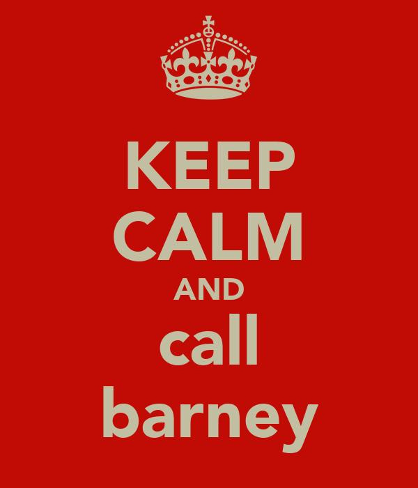 KEEP CALM AND call barney