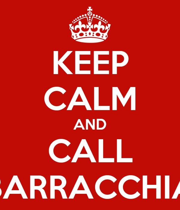 KEEP CALM AND CALL BARRACCHIA