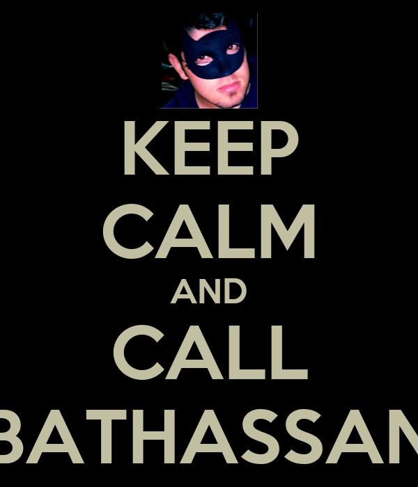 KEEP CALM AND CALL BATHASSAN