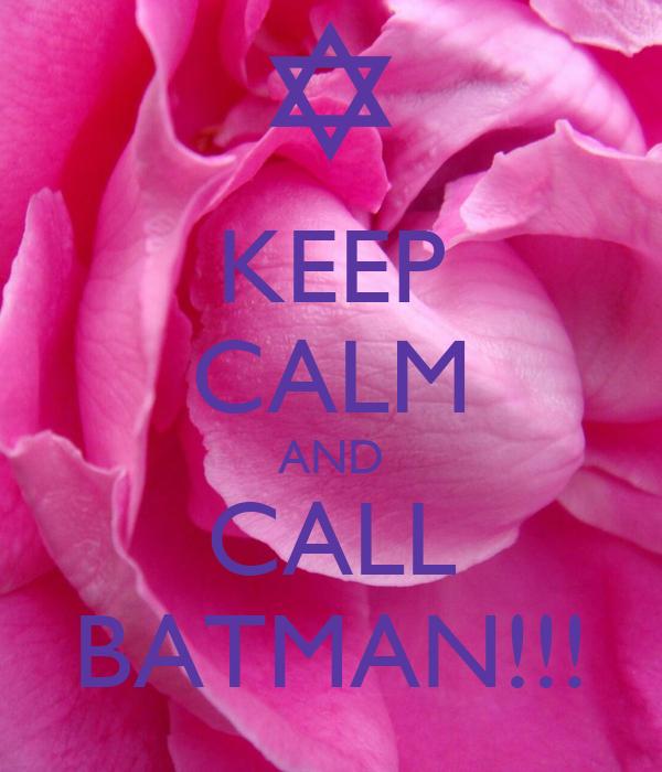 KEEP CALM AND CALL BATMAN!!!
