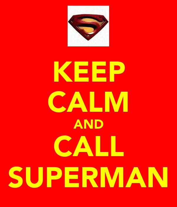 KEEP CALM AND CALL SUPERMAN