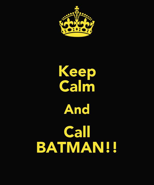 Keep Calm And Call BATMAN!!