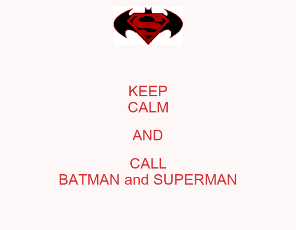 KEEP CALM AND CALL BATMAN and SUPERMAN