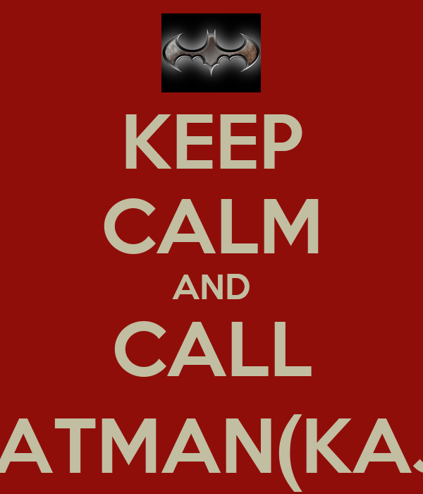 KEEP CALM AND CALL BATMAN(KAJ)