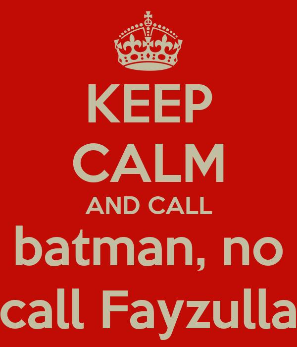 KEEP CALM AND CALL batman, no call Fayzulla