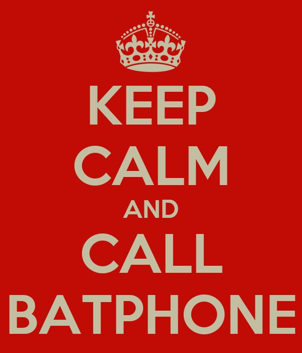 KEEP CALM AND CALL BATPHONE