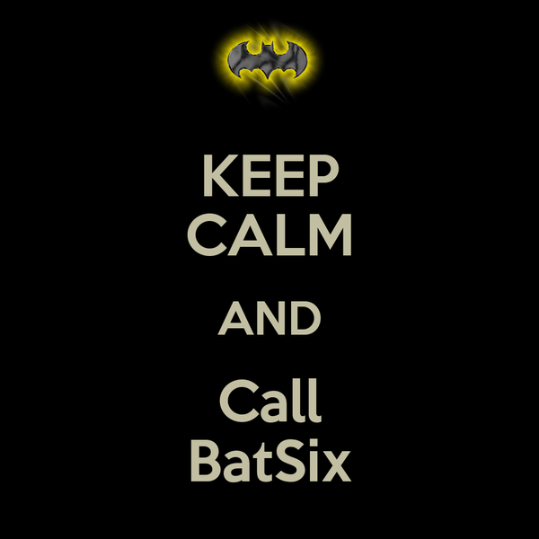 KEEP CALM AND Call BatSix