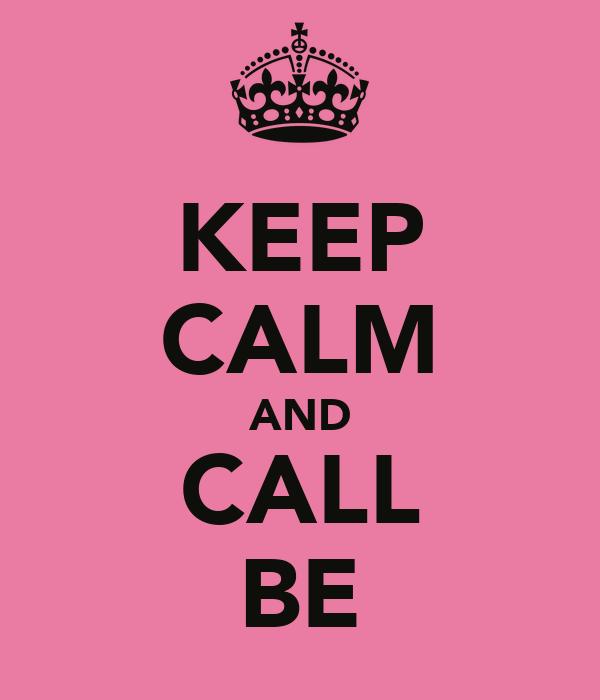 KEEP CALM AND CALL BE