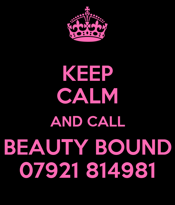 KEEP CALM AND CALL BEAUTY BOUND 07921 814981