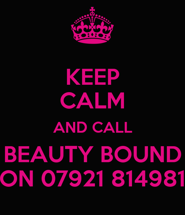 KEEP CALM AND CALL BEAUTY BOUND ON 07921 814981
