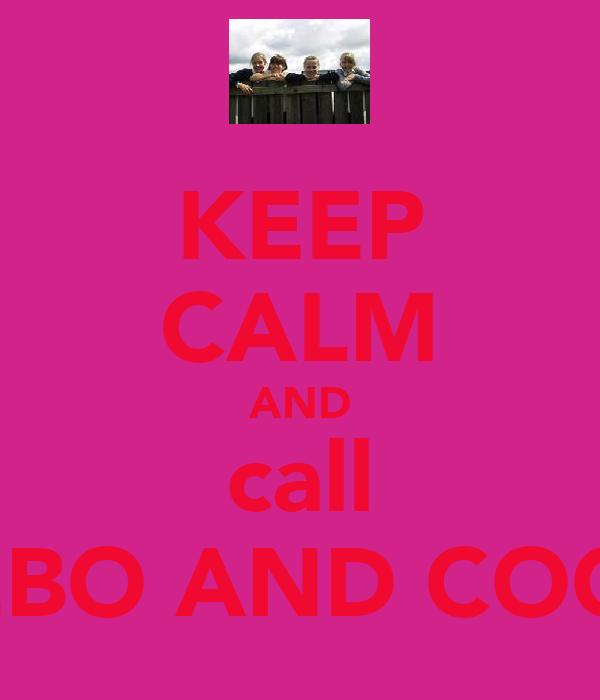 KEEP CALM AND call BEBO AND COCO
