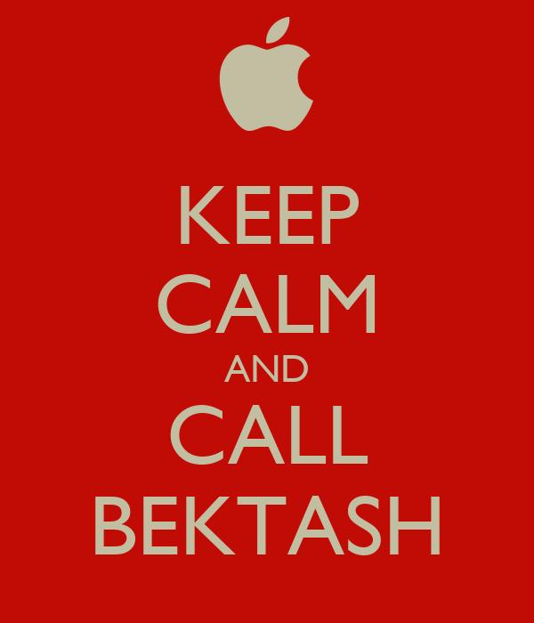 KEEP CALM AND CALL BEKTASH